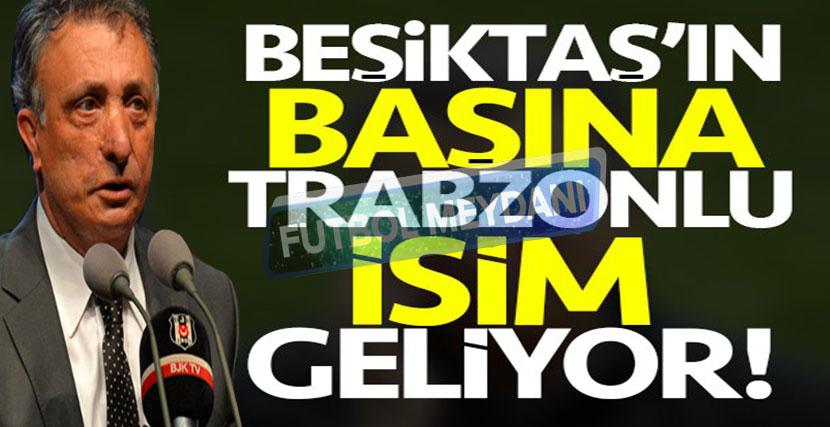 Trabzonlu Ahmet Nur Çebi, Beşiktaş'ın Başına Geçiyor