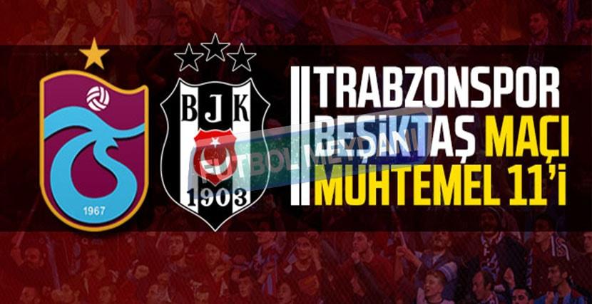 Trabzonspor-Beşiktaş Muhtemel 11'ler