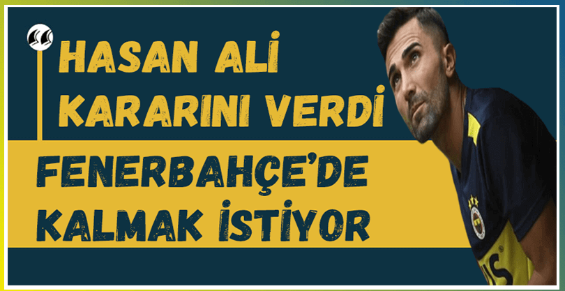 Hasan Ali, Fenerbahçe'de Kalmak İstiyor